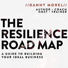 The Resilience Roadmap: A Guide to Building Your Ideal Business | Livre audio Auteur(s) : Danny Morel Narrateur(s) : Danny Morel