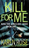 Kill for Me: Kiss the Girl and Make them die Karen Rose