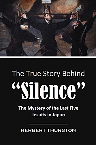 "The True Story Behind  ""Silence"":  The Mystery of the Last Five  Jesuits in Japan (1905 Arcticle)"