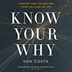 Know Your Why: Finding and Fulfilling Your Calling in Life | Ken Costa