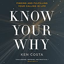 Know Your Why: Finding and Fulfilling Your Calling in Life Audiobook by Ken Costa Narrated by Simon Bubb