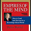 Empires of the Mind: How to Lead and Succeed in a Knowledge-Based World Audiobook by Denis Waitley Narrated by Denis Waitley