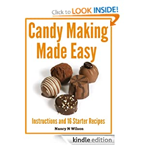 Candy Making Made Easy - Instructions and 17 Starter Recipes