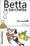 Betta la barchetta va a scuola (Libro illustrato per bambini)