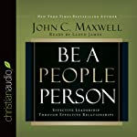 Be a People Person: Effective Leadership Through Effective Relationships | John C. Maxwell