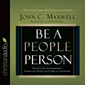 Be a People Person: Effective Leadership Through Effective Relationships | [John C. Maxwell]