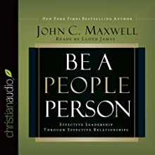 Be a People Person: Effective Leadership Through Effective Relationships Audiobook by John C. Maxwell Narrated by Lloyd James