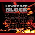 A Drop of the Hard Stuff Audiobook by Lawrence Block Narrated by Tom Stechschulte