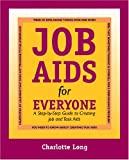 Job Aids for Everyone: A Step-by-Step Guide to Creating Job and Task Aids