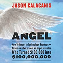 Angel: How to Invest in Technology Startups - Timeless Advice from an Angel Investor Who Turned $100,000 into $100,000,000 | Livre audio Auteur(s) : Jason Calacanis Narrateur(s) : Jason Calacanis