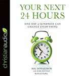 Your Next 24 Hours: One Day of Kindness Can Change Everything   Hal Donaldson,Kirk Noonan