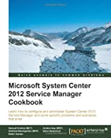 Microsoft System Center 2012 Service Manager Cookbook Front Cover