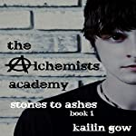 Stones to Ashes: The Alchemists Academy, Book 1 | Kailin Gow