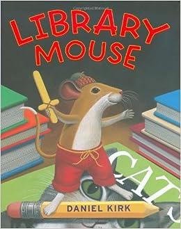Library Mouse: Daniel Kirk: 9780810993464: Amazon.com: Books