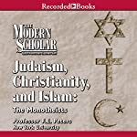 The Modern Scholar: Judaism, Christinanity and Islam | Frank E. Peters