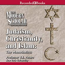 The Modern Scholar: Judaism, Christinanity and Islam Lecture by Frank E. Peters Narrated by Frank E. Peters