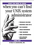 What You Need To Know: When You Can't Find Your UNIX System Administrator (1565921046) by Mui, Linda