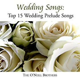 Amazon Wedding Songs Top 15 Wedding Prelude Songs The ONeill Brothers MP3 Downloads