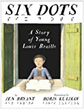 img - for Six Dots: A Story of Young Louis Braille book / textbook / text book