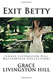 Exit Betty: (Grace Livingston Hill Masterpiece Collection)