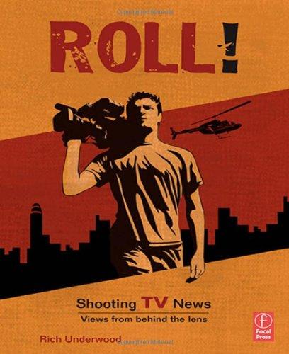 Roll! Shooting TV News: Shooting TV News:Views from...