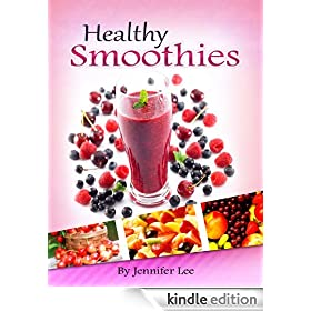 61 Healthy Smoothies: Easy, Delicious & Nutritious Smoothie Recipes