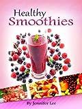 61 Healthy Smoothies: Easy, Delicious & Nutritious Smoothie Recipes To Die For - Healthy Smoothie Recipe Book