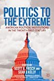 img - for Politics to the Extreme: American Political Institutions in the Twenty-First Century book / textbook / text book