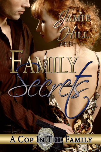 Family Secrets (A Cop in the Family Book one of three, Romantic Suspense) by Jamie Hill