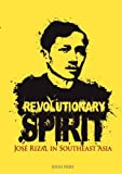 John Nery Revolutionary Spirit: Jose Rizal in Southeast Asia