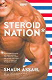 Steroid Nation: Juiced Home Run Totals, Anti-aging Miracles, and a Hercules in Every High School: The Secret History of America's True Drug Addiction