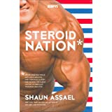 Steroid Nation: Juiced Home Run Totals, Anti-aging Miracles, and a Hercules in Every High School: The Secret History of America's True Drug Addiction ~ Shaun Assael