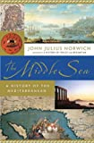 The Middle Sea: A History of the Mediterranean (0385510233) by Norwich, John Julius