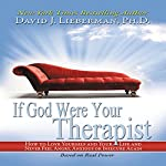 If God Were Your Therapist: How to Love Yourself and Your Life and Never Feel Angry, Anxious or Insecure Again | David J. Lieberman, Ph.D.