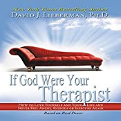 If God Were Your Therapist: How to Love Yourself and Your Life and Never Feel Angry, Anxious or Insecure Again | [David J. Lieberman Ph.D.]