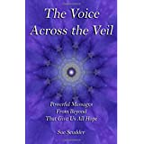 The Voice Across the Veil - Powerful Messages from Beyond that give us all hope ~ Sue Scudder