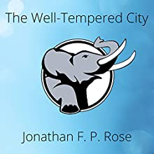 The Well-Tempered City: What Modern Science, Ancient Civilizations, and Human Nature Teach Us About the Future of Urban Life Audiobook by Jonathan F. P. Rose Narrated by Barry Abrams