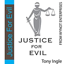 Justice for Evil Audiobook by Tony Ingle Narrated by Stan Hustad