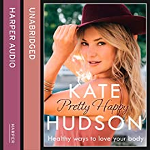 Pretty Happy: The Healthy Way to Love Your Body | Livre audio Auteur(s) : Kate Hudson Narrateur(s) : Kate Hudson