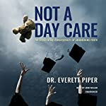 Not a Day Care: The Devastating Consequences of Abandoning Truth | Dr. Everett Piper,Bill Blankschaen - contributor