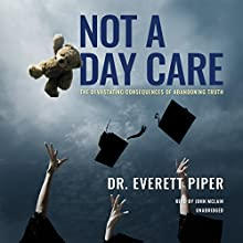 Not a Day Care: The Devastating Consequences of Abandoning Truth | Livre audio Auteur(s) : Dr. Everett Piper, Bill Blankschaen - contributor Narrateur(s) : John McLain