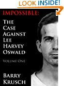 Impossible: The Case Against Lee Harvey Oswald (Volume One)
