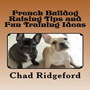 French Bulldog: Raising Tips and Fun Training Ideas Audiobook