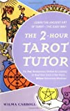 img - for By Wilma Carroll The 2-Hour Tarot Tutor: The Fast, Revolutionary Method for Learning to Read Tarot Cards in Two Hours [Paperback] book / textbook / text book