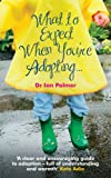 What to Expect When You're Adopting...A Practical Guide to the decisions and emotions involved in adoption