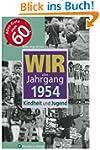 Wir vom Jahrgang 1954: Kindheit und J...