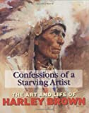 img - for Confessions of a Starving Artist: the Art and Life of Harley Brown book / textbook / text book