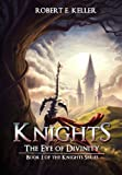 Knights: The Eye of Divinity (A Novel of Epic Fantasy) (The Knights Series Book 1) (English Edition)
