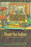 img - for Shoot the Indian: Media, Perspective and Native Truth book / textbook / text book