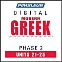Greek (Modern) Phase 2, Unit 21-25: Learn to Speak and Understand Modern Greek with Pimsleur Language Programs  by Pimsleur